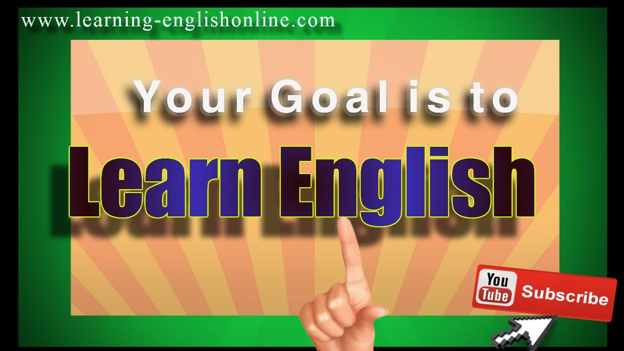 my english learning goal What type of english learner are you find out why you want to learn english in order to establish your english learning goals.