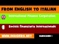 FROM ENGLISH TO ITALIAN = International Finance Corporation