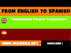 FROM ENGLISH TO SPANISH = International Finance Corporation