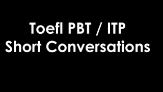 Toefl PBT/ITP Listening. Short Conversations Exercises