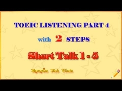 PRACTISE TOEIC PART 4 - SHORT TALK - WITH 2 STEPS 1 - 5 (ABOUT THE BUSINESS COMPANIES)