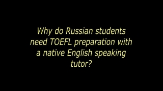 TOEFL IBT in Russia:Why do Russian students need study with native English speakers for TOEFL?