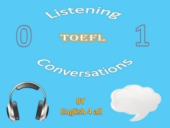 Toefl conversations - TOEFL discussion - TOEFL listening test (part 0.1)
