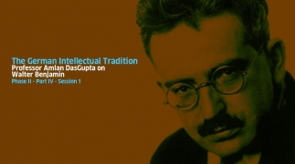 Part IV - Walter Benjamin: Session I - Lecture by Professor Amlan Dasgupta