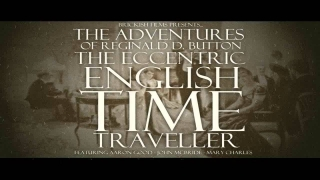 The Adventures of Reginald D. Button the Time Travelling English Eccentric [AUDIO PLAY]