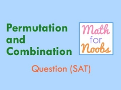 SAT Math Question - Permutation and Combination