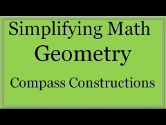 Geometry Lesson: Compass Constructions (Simplifying Math)