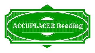 ACCUPLACER Reading Comprehension - ACCUPLACER Study Guide
