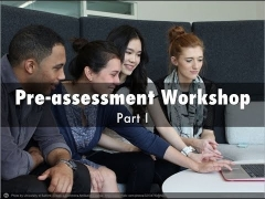 Pre-Assessment Workshop Part I